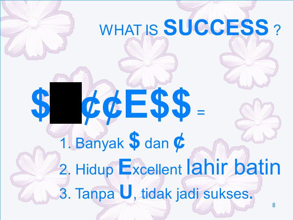 8 WHAT IS SUCCESS ? $U¢¢E$$ = 1. Banyak $ dan ¢ 2. Hidup E xcellent lahir batin 3. Tanpa U, tidak jadi sukses.
