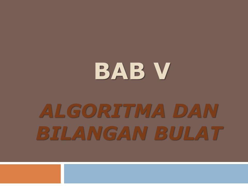 3.ALGORITMA EUCLIDEAN 1. Jika n = 0, maka m adalah PBB (m,n); stop.