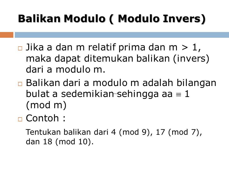 Balikan Modulo ( Modulo Invers)  Jika a dan m relatif prima dan m > 1, maka dapat ditemukan balikan (invers) dari a modulo m.