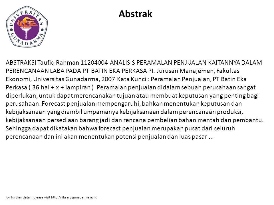 Abstrak ABSTRAKSI Taufiq Rahman 11204004 ANALISIS PERAMALAN PENJUALAN KAITANNYA DALAM PERENCANAAN LABA PADA PT BATIN EKA PERKASA PI. Jurusan Manajemen