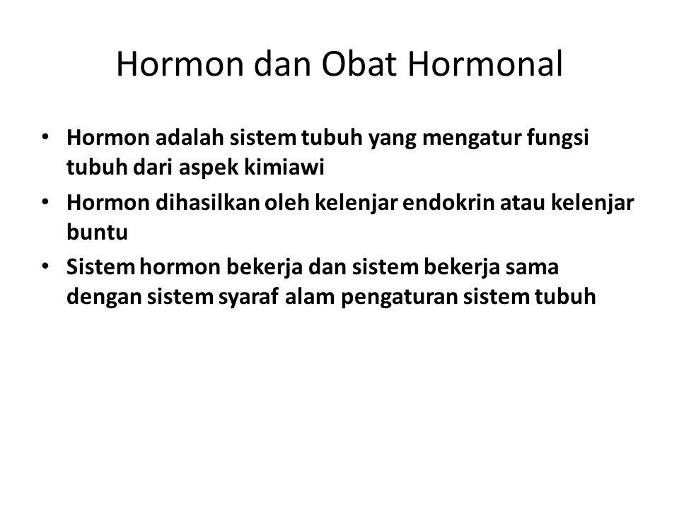 Hormon dan Obat Hormonal Hormon adalah sistem tubuh yang mengatur fungsi tubuh dari aspek kimiawi Hormon dihasilkan oleh kelenjar endokrin atau kelenj