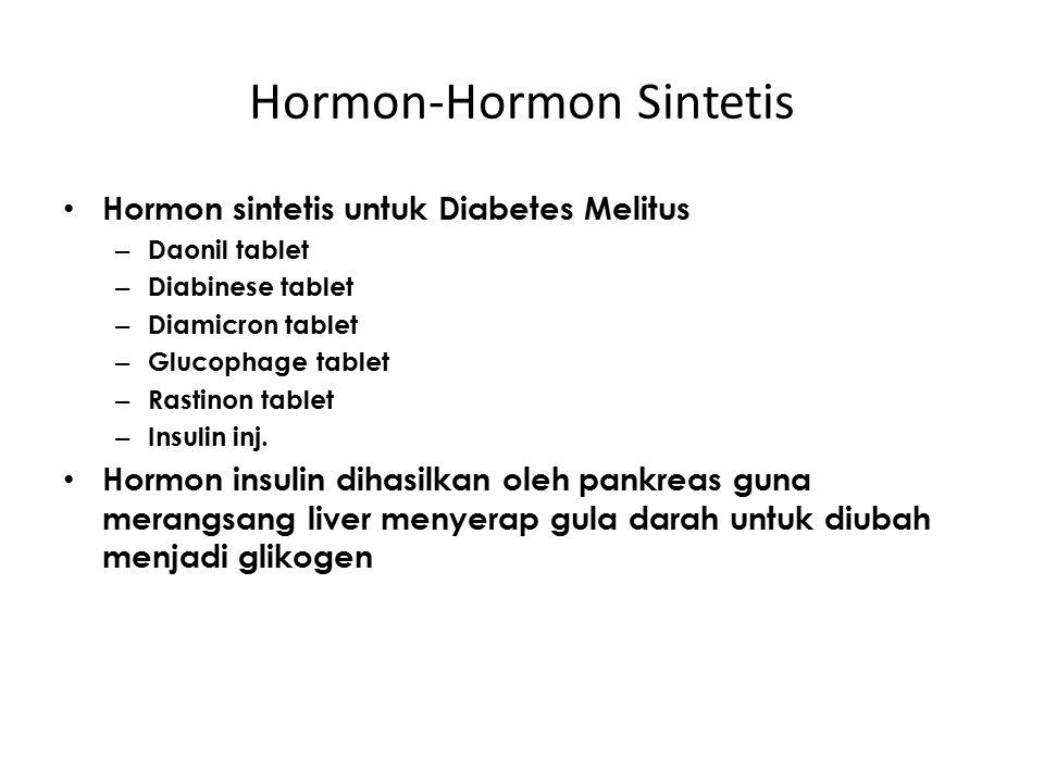 Hormon-Hormon Sintetis Hormon sintetis untuk Diabetes Melitus – Daonil tablet – Diabinese tablet – Diamicron tablet – Glucophage tablet – Rastinon tab
