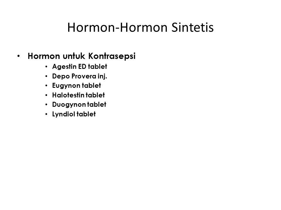 Hormon-Hormon Sintetis Hormon untuk Kontrasepsi Agestin ED tablet Depo Provera inj. Eugynon tablet Halotestin tablet Duogynon tablet Lyndiol tablet