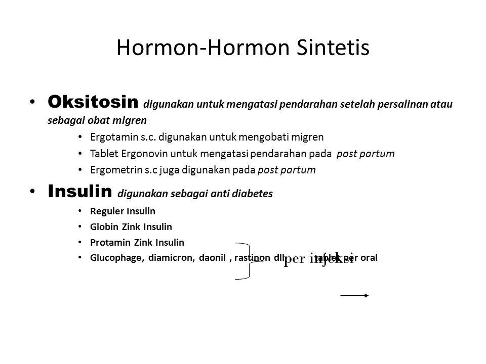 Hormon-Hormon Sintetis Oksitosin digunakan untuk mengatasi pendarahan setelah persalinan atau sebagai obat migren Ergotamin s.c. digunakan untuk mengo