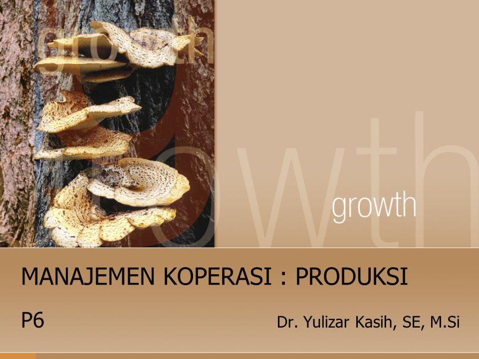 MANAJEMEN KOPERASI : PRODUKSI P6 Dr. Yulizar Kasih, SE, M.Si