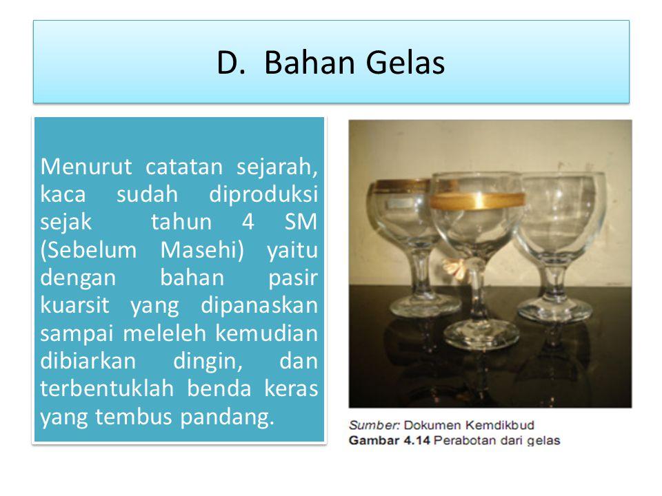 D. Bahan Gelas Menurut catatan sejarah, kaca sudah diproduksi sejak tahun 4 SM (Sebelum Masehi) yaitu dengan bahan pasir kuarsit yang dipanaskan sampa