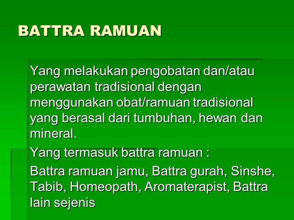 BATTRA RAMUAN Yang melakukan pengobatan dan/atau perawatan tradisional dengan menggunakan obat/ramuan tradisional yang berasal dari tumbuhan, hewan dan mineral.