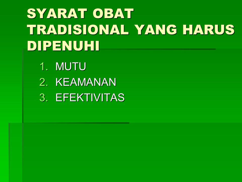 SYARAT OBAT TRADISIONAL YANG HARUS DIPENUHI 1.MUTU 2.KEAMANAN 3.EFEKTIVITAS