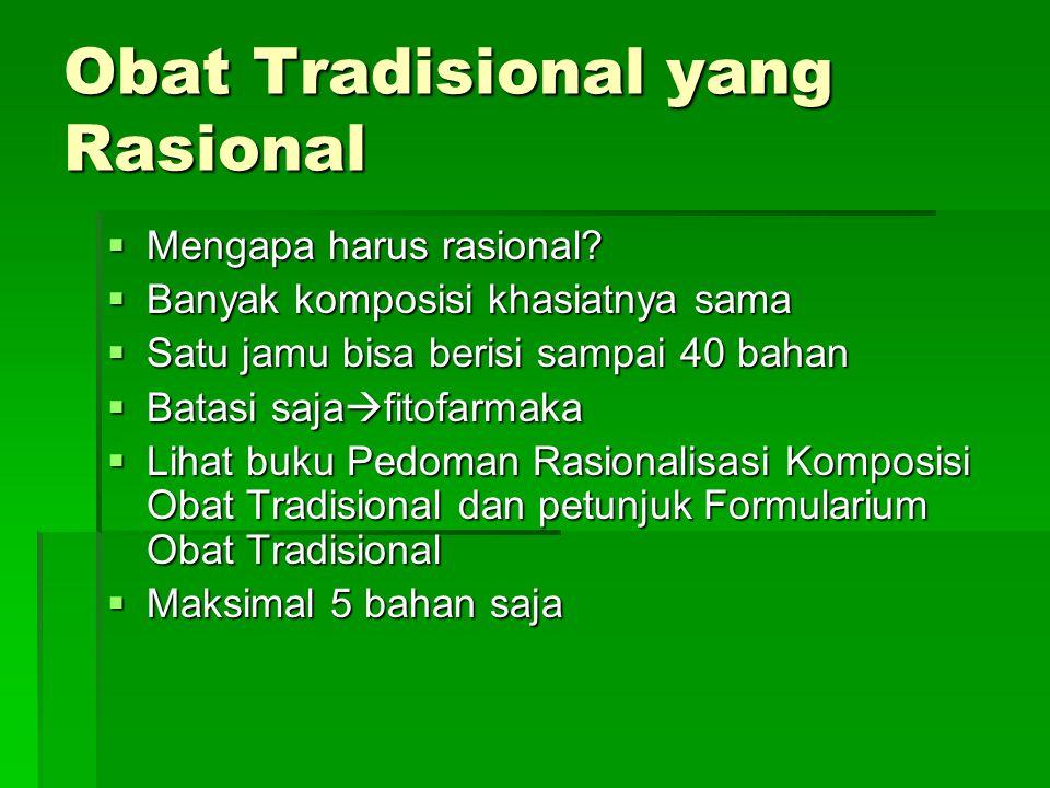 Obat Tradisional yang Rasional  Mengapa harus rasional?  Banyak komposisi khasiatnya sama  Satu jamu bisa berisi sampai 40 bahan  Batasi saja  fi