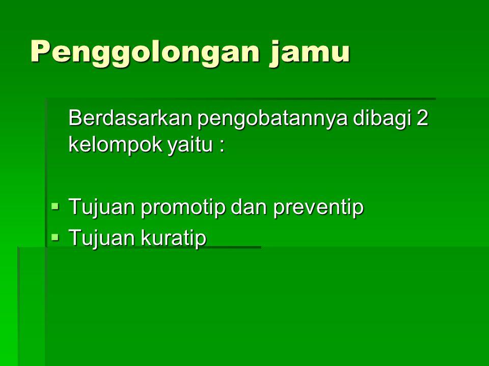 Penggolongan jamu Berdasarkan pengobatannya dibagi 2 kelompok yaitu :  Tujuan promotip dan preventip  Tujuan kuratip