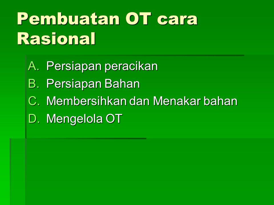 Pembuatan OT cara Rasional A.Persiapan peracikan B.Persiapan Bahan C.Membersihkan dan Menakar bahan D.Mengelola OT