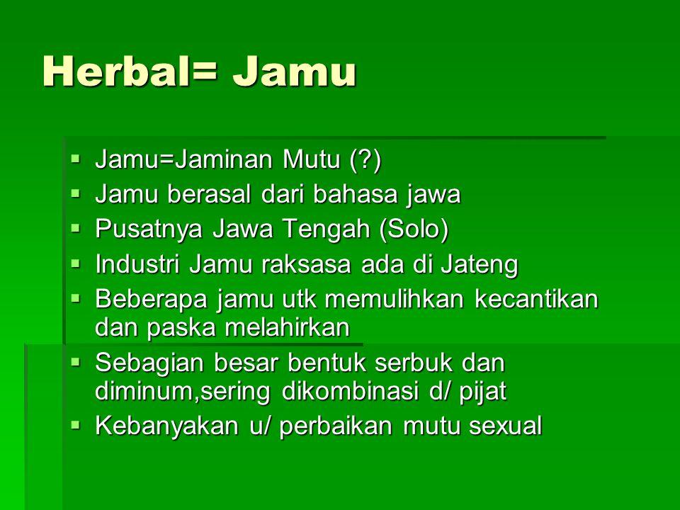 Herbal= Jamu  Jamu=Jaminan Mutu (?)  Jamu berasal dari bahasa jawa  Pusatnya Jawa Tengah (Solo)  Industri Jamu raksasa ada di Jateng  Beberapa ja