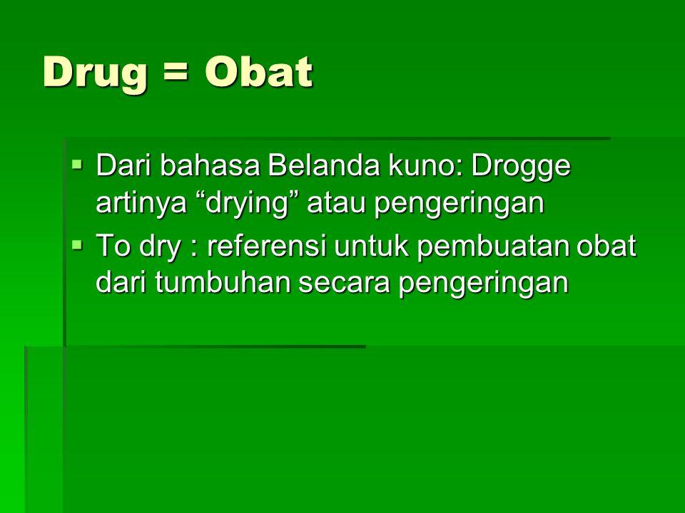 """Drug = Obat  Dari bahasa Belanda kuno: Drogge artinya """"drying"""" atau pengeringan  To dry : referensi untuk pembuatan obat dari tumbuhan secara penger"""