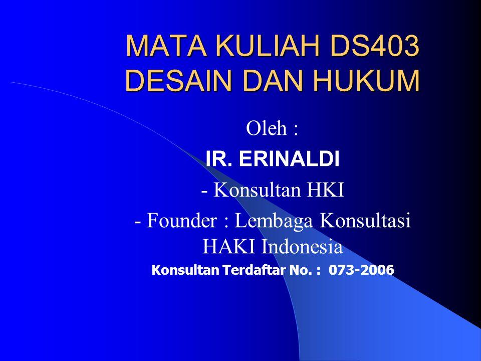 MATA KULIAH DS403 DESAIN DAN HUKUM Oleh : IR. ERINALDI - Konsultan HKI - Founder : Lembaga Konsultasi HAKI Indonesia Konsultan Terdaftar No. : 073-200