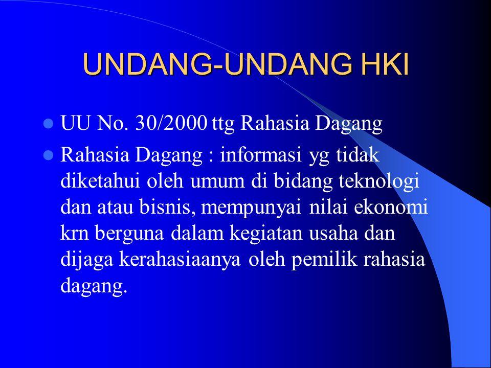 UU No. 30/2000 ttg Rahasia Dagang Rahasia Dagang : informasi yg tidak diketahui oleh umum di bidang teknologi dan atau bisnis, mempunyai nilai ekonomi