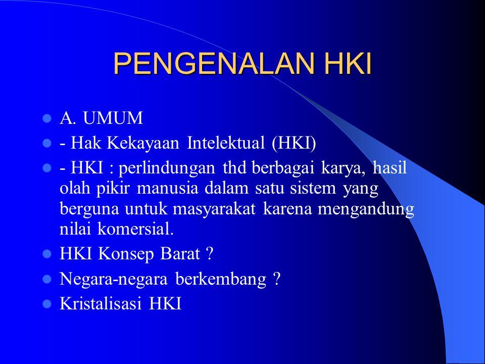 PENGENALAN HKI A. UMUM - Hak Kekayaan Intelektual (HKI) - HKI : perlindungan thd berbagai karya, hasil olah pikir manusia dalam satu sistem yang bergu