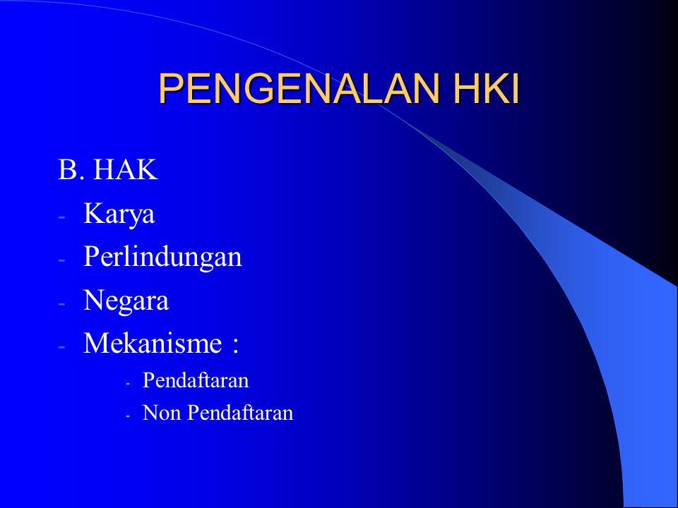 B. HAK - Karya - Perlindungan - Negara - Mekanisme : - Pendaftaran - Non Pendaftaran PENGENALAN HKI