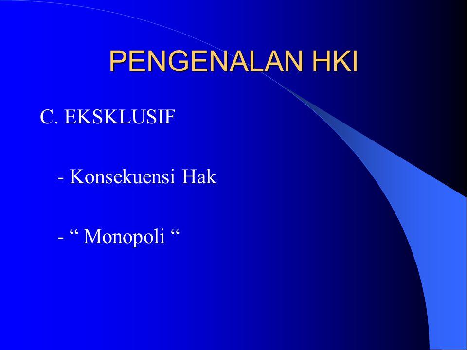 """C. EKSKLUSIF - Konsekuensi Hak - """" Monopoli """" PENGENALAN HKI"""