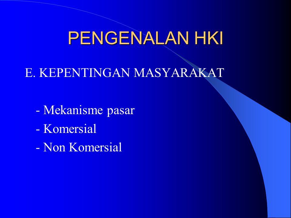 E. KEPENTINGAN MASYARAKAT - Mekanisme pasar - Komersial - Non Komersial PENGENALAN HKI