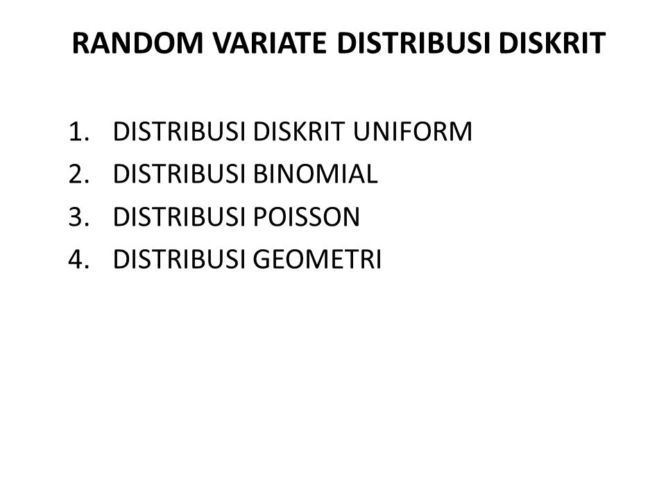 RANDOM VARIATE DISTRIBUSI DISKRIT 1.DISTRIBUSI DISKRIT UNIFORM 2.DISTRIBUSI BINOMIAL 3.DISTRIBUSI POISSON 4.DISTRIBUSI GEOMETRI