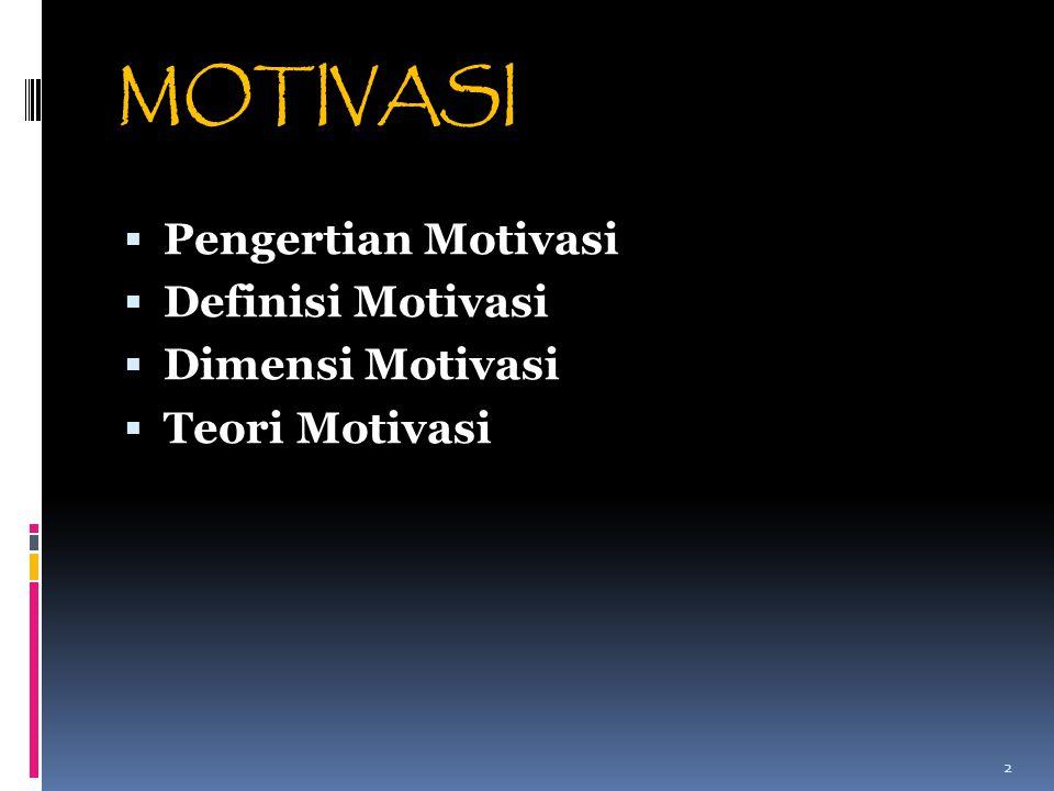 MOTIVASI  Pengertian Motivasi  Definisi Motivasi  Dimensi Motivasi  Teori Motivasi 2