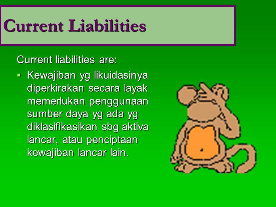 Current liabilities are:  Kewajiban yg likuidasinya diperkirakan secara layak memerlukan penggunaan sumber daya yg ada yg diklasifikasikan sbg aktiva lancar, atau penciptaan kewajiban lancar lain.