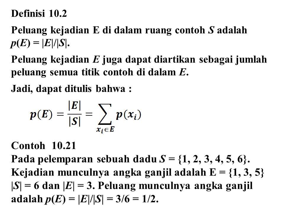 Definisi 10.2 Peluang kejadian E di dalam ruang contoh S adalah p(E) = |E|/|S|. Peluang kejadian E juga dapat diartikan sebagai jumlah peluang semua t