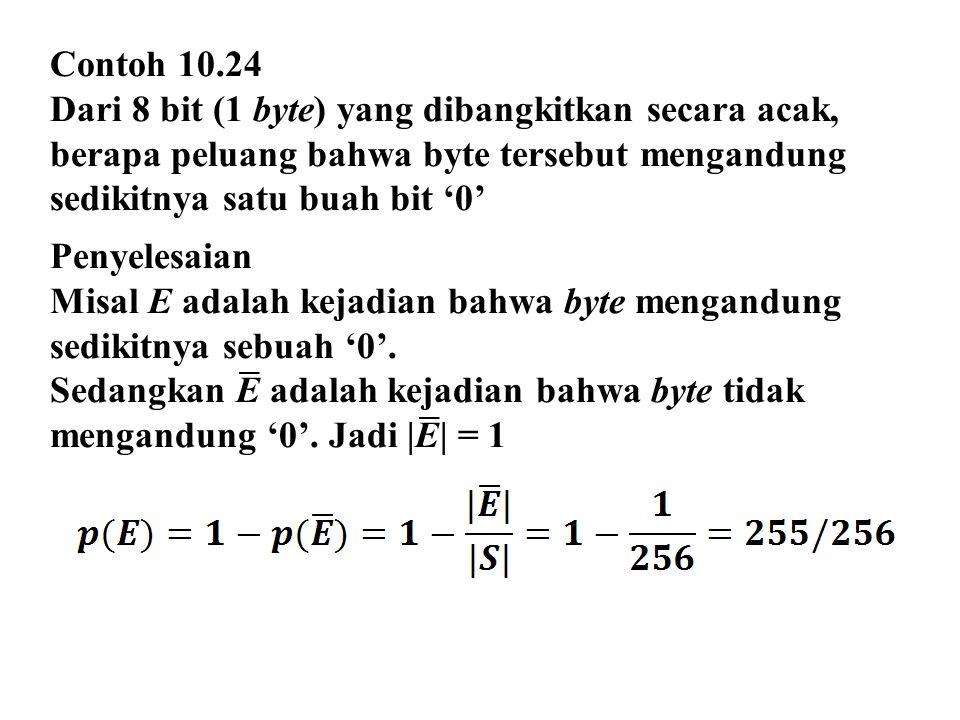 Contoh 10.24 Dari 8 bit (1 byte) yang dibangkitkan secara acak, berapa peluang bahwa byte tersebut mengandung sedikitnya satu buah bit '0' Penyelesaia