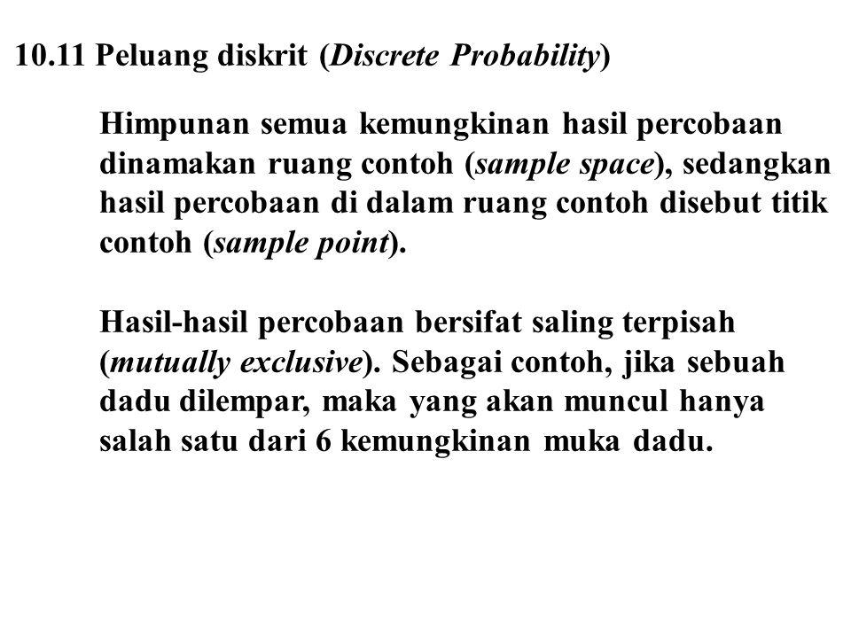 10.11 Peluang diskrit (Discrete Probability) Himpunan semua kemungkinan hasil percobaan dinamakan ruang contoh (sample space), sedangkan hasil percoba