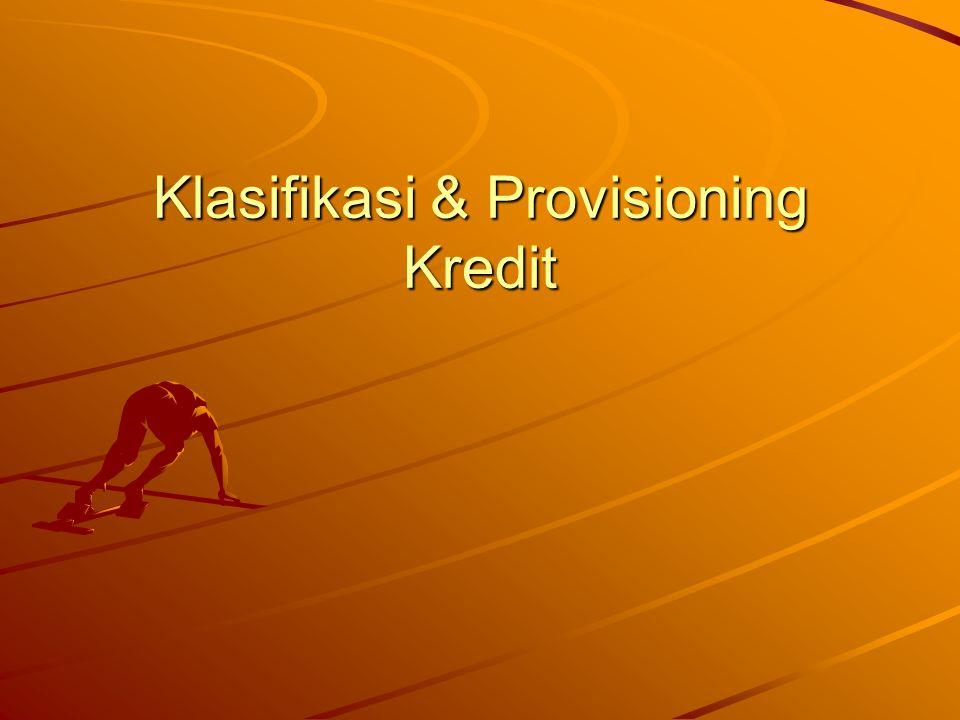Klasifikasi Kredit Klasifikasi (Kualitas) Kredit ditetapkan: –Lancar (L), –Dalam Perhatian Khusus (DPK), –Kurang Lancar (KL), –Diragukan (D), & –Macet (M)