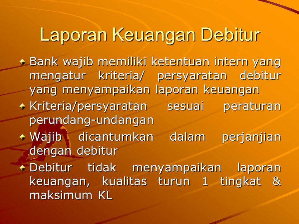 Laporan Keuangan Debitur Bank wajib memiliki ketentuan intern yang mengatur kriteria/ persyaratan debitur yang menyampaikan laporan keuangan Kriteria/