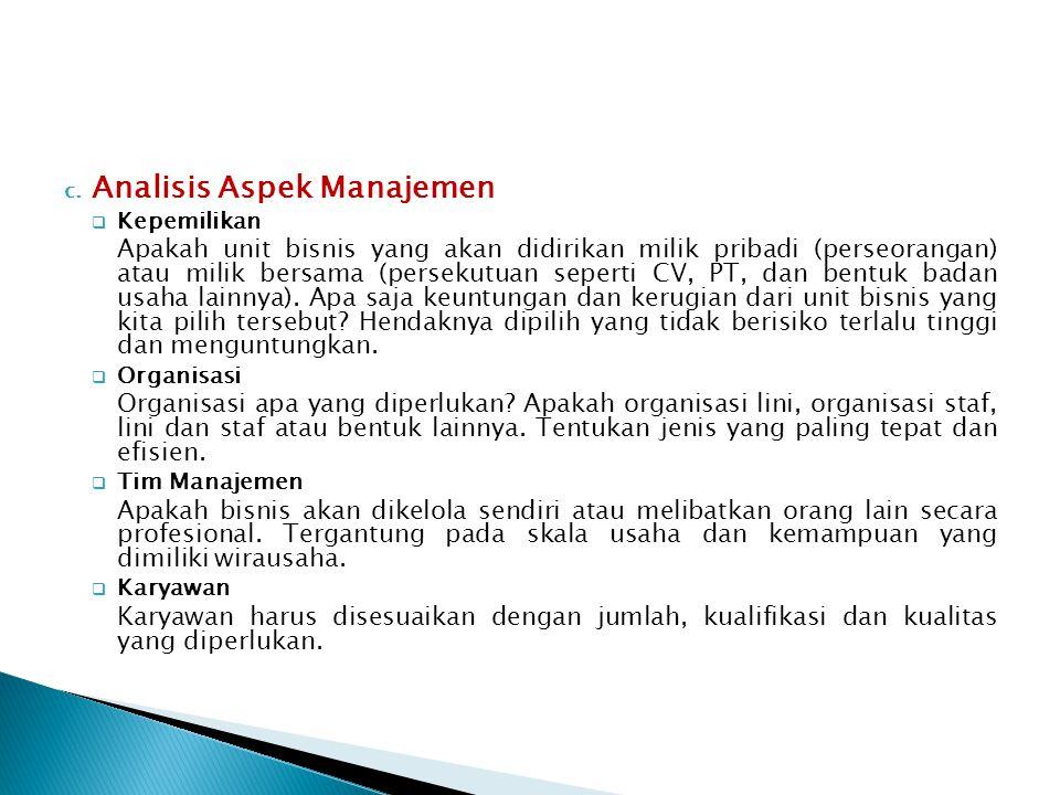 c. Analisis Aspek Manajemen  Kepemilikan Apakah unit bisnis yang akan didirikan milik pribadi (perseorangan) atau milik bersama (persekutuan seperti