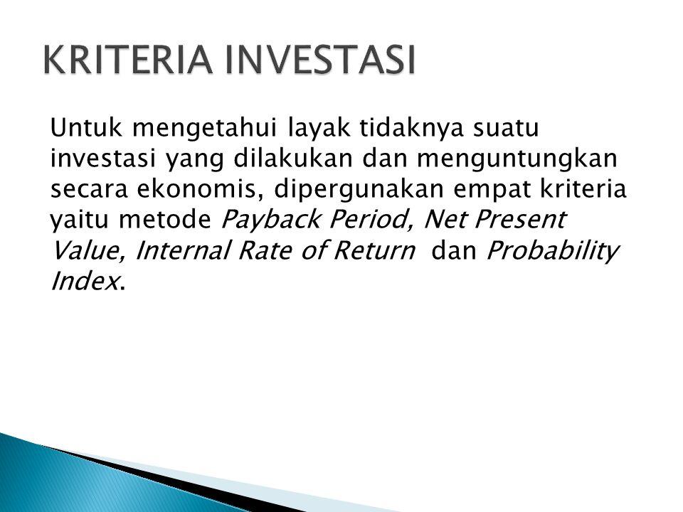 Untuk mengetahui layak tidaknya suatu investasi yang dilakukan dan menguntungkan secara ekonomis, dipergunakan empat kriteria yaitu metode Payback Per