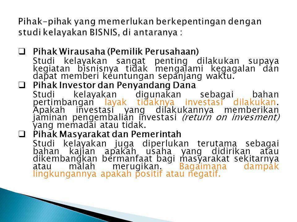  Pihak Wirausaha (Pemilik Perusahaan) Studi kelayakan sangat penting dilakukan supaya kegiatan bisnisnya tidak mengalami kegagalan dan dapat memberi