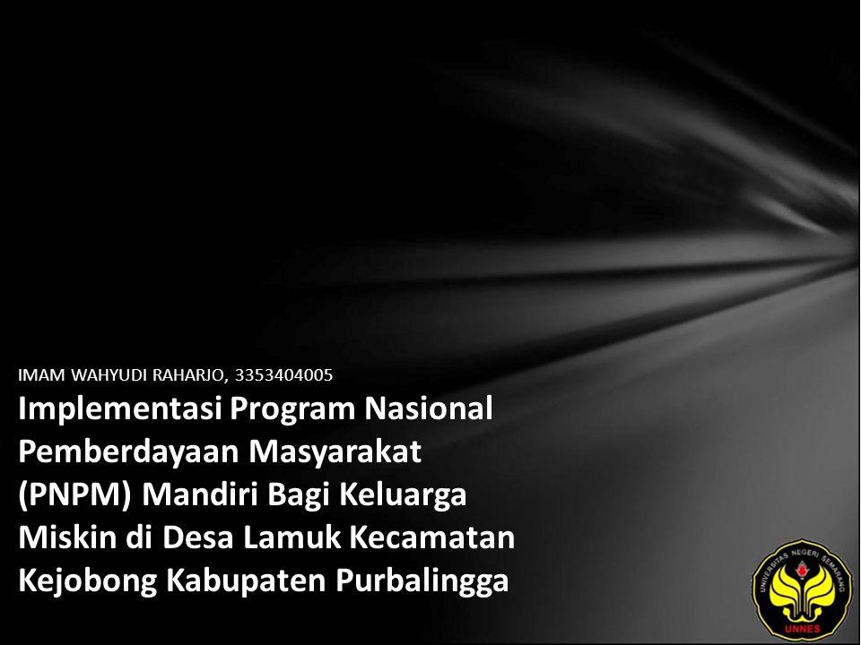 IMAM WAHYUDI RAHARJO, 3353404005 Implementasi Program Nasional Pemberdayaan Masyarakat (PNPM) Mandiri Bagi Keluarga Miskin di Desa Lamuk Kecamatan Kejobong Kabupaten Purbalingga