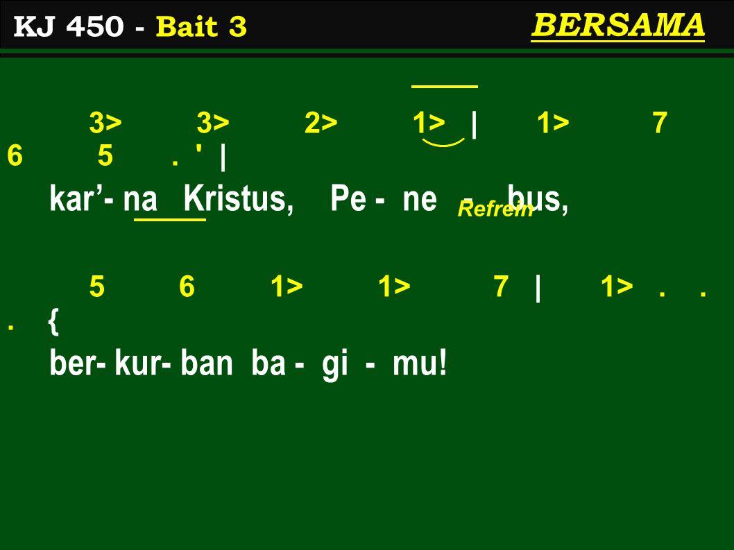 3> 3> 2> 1> | 1> 7 6 5. | kar'- na Kristus, Pe - ne - bus, 5 6 1> 1> 7 | 1>...