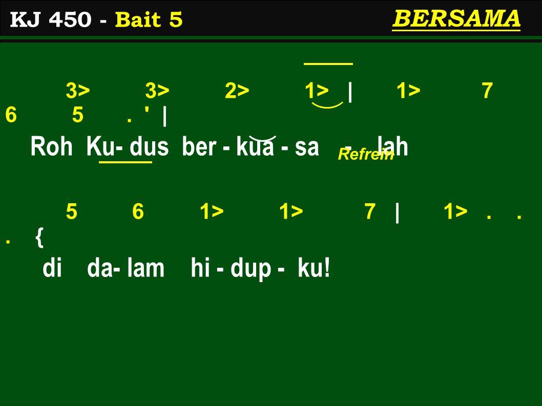 3> 3> 2> 1> | 1> 7 6 5. | Roh Ku- dus ber - kua - sa - lah 5 6 1> 1> 7 | 1>...