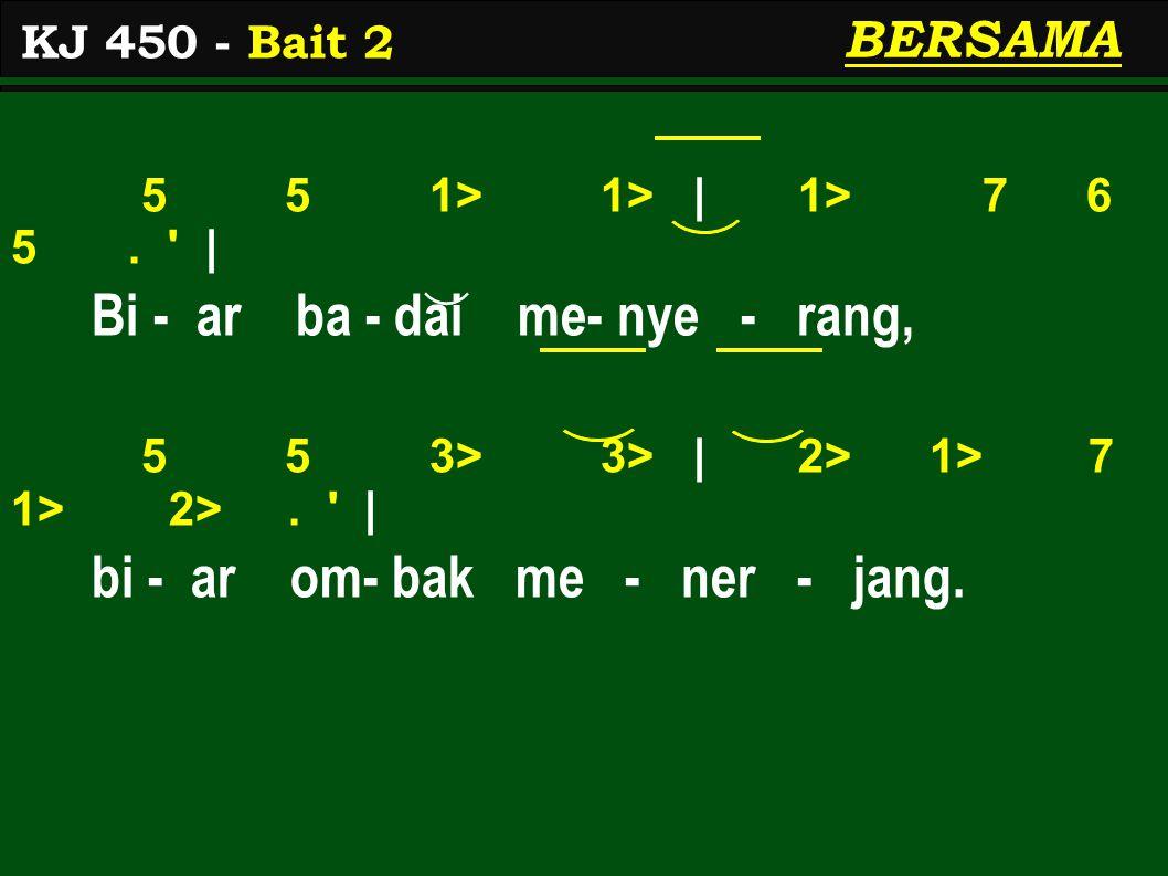5 5 1> 1> | 1> 7 6 5. | Bi - ar ba - dai me- nye - rang, 5 5 3> 3> | 2> 1> 7 1> 2>.