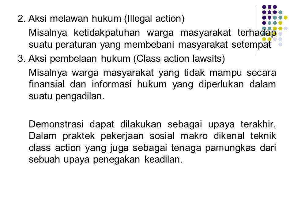 2. Aksi melawan hukum (Illegal action) Misalnya ketidakpatuhan warga masyarakat terhadap suatu peraturan yang membebani masyarakat setempat 3. Aksi pe