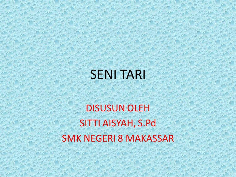 SENI TARI DISUSUN OLEH SITTI AISYAH, S.Pd SMK NEGERI 8 MAKASSAR