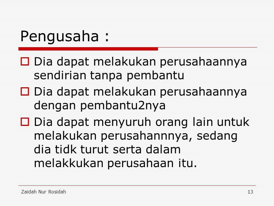 Zaidah Nur Rosidah13 Pengusaha :  Dia dapat melakukan perusahaannya sendirian tanpa pembantu  Dia dapat melakukan perusahaannya dengan pembantu2nya