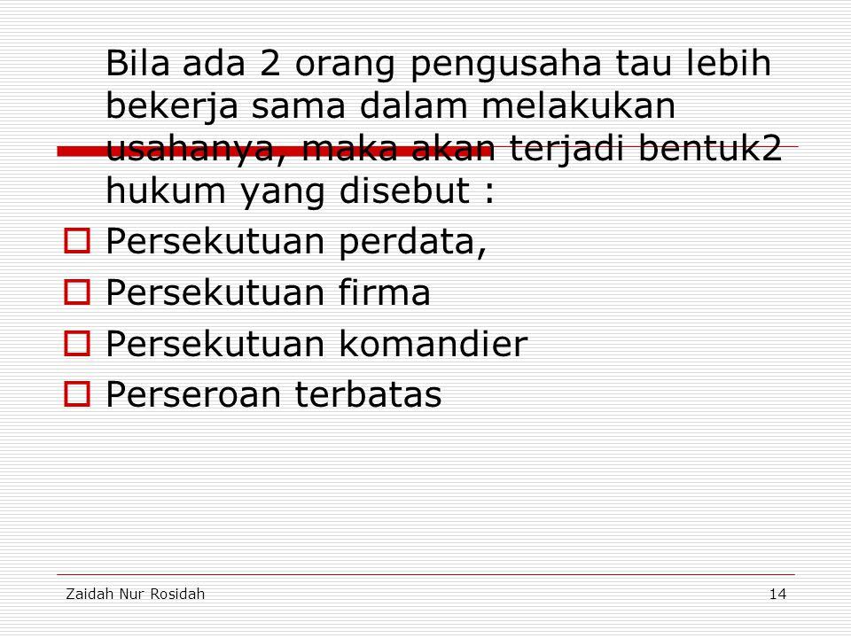 Zaidah Nur Rosidah14 Bila ada 2 orang pengusaha tau lebih bekerja sama dalam melakukan usahanya, maka akan terjadi bentuk2 hukum yang disebut :  Pers