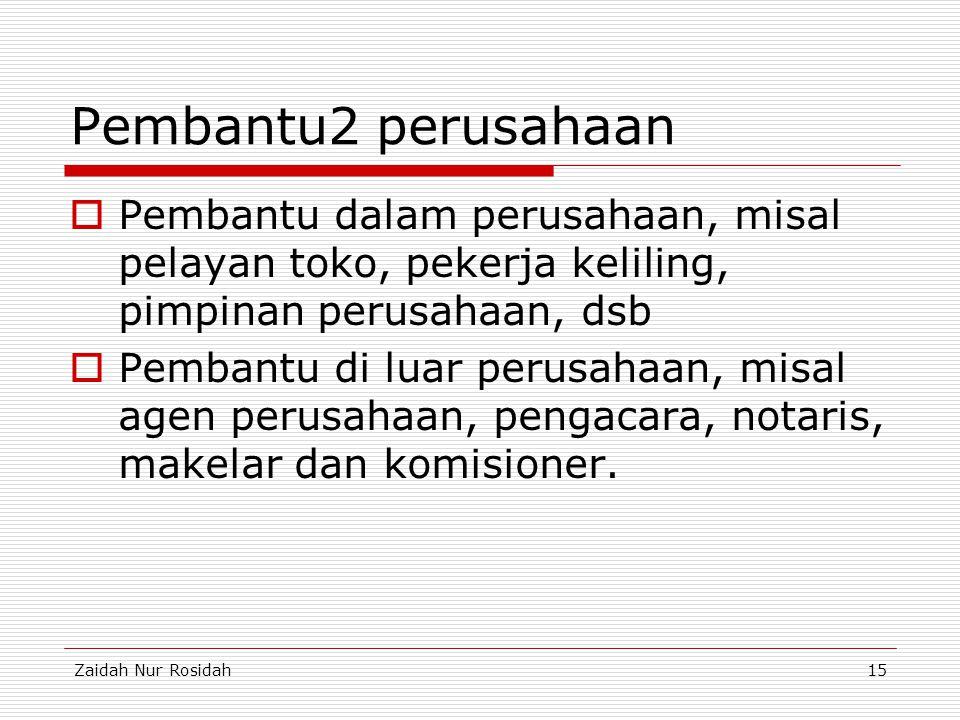 Zaidah Nur Rosidah15 Pembantu2 perusahaan  Pembantu dalam perusahaan, misal pelayan toko, pekerja keliling, pimpinan perusahaan, dsb  Pembantu di lu