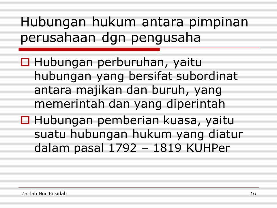 Zaidah Nur Rosidah16 Hubungan hukum antara pimpinan perusahaan dgn pengusaha  Hubungan perburuhan, yaitu hubungan yang bersifat subordinat antara maj