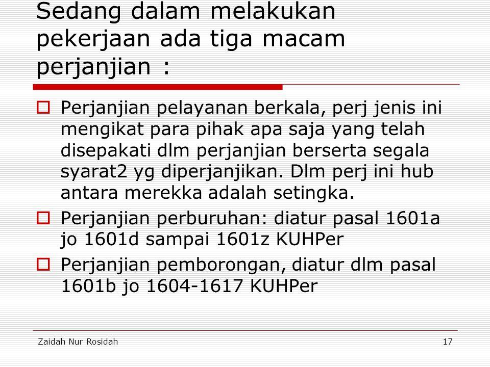 Zaidah Nur Rosidah17 Sedang dalam melakukan pekerjaan ada tiga macam perjanjian :  Perjanjian pelayanan berkala, perj jenis ini mengikat para pihak a