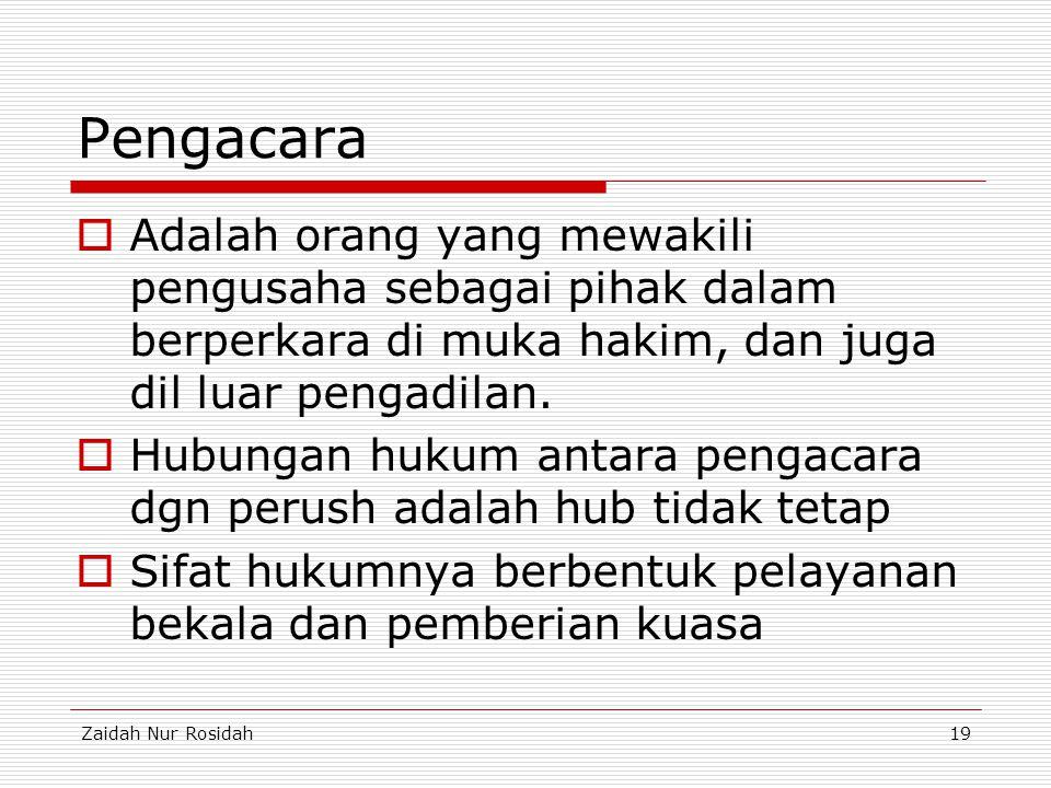 Zaidah Nur Rosidah19 Pengacara  Adalah orang yang mewakili pengusaha sebagai pihak dalam berperkara di muka hakim, dan juga dil luar pengadilan.  Hu