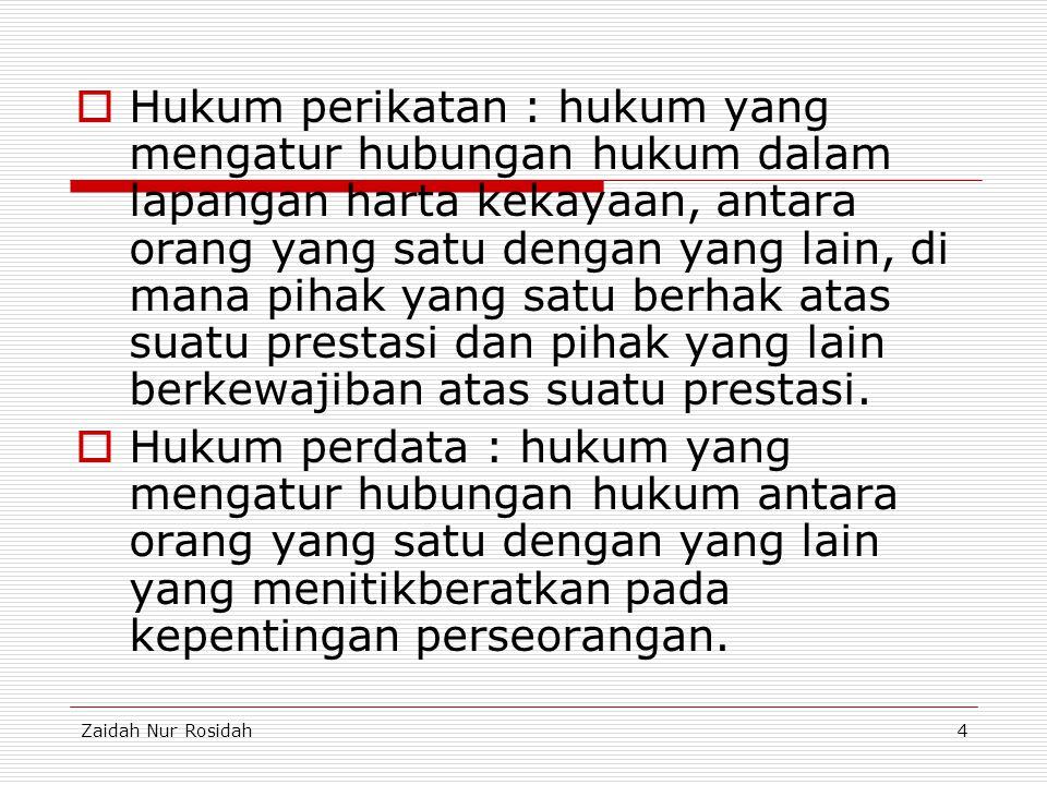 Zaidah Nur Rosidah4  Hukum perikatan : hukum yang mengatur hubungan hukum dalam lapangan harta kekayaan, antara orang yang satu dengan yang lain, di
