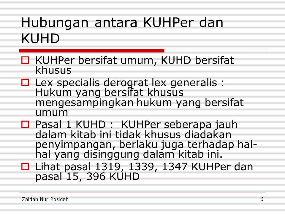 Zaidah Nur Rosidah6 Hubungan antara KUHPer dan KUHD  KUHPer bersifat umum, KUHD bersifat khusus  Lex specialis derograt lex generalis : Hukum yang b