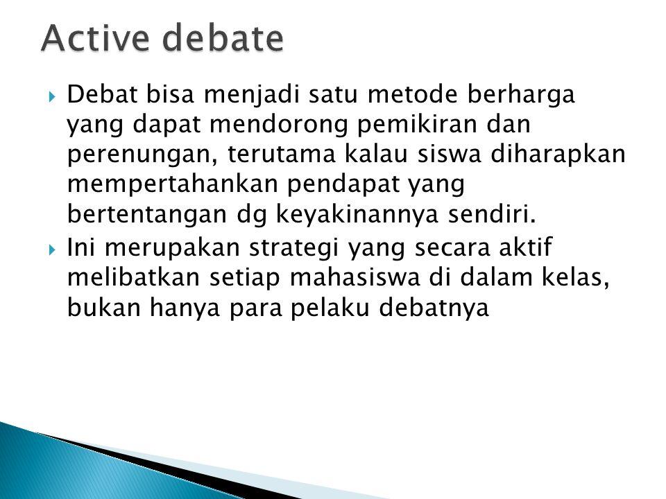  Debat bisa menjadi satu metode berharga yang dapat mendorong pemikiran dan perenungan, terutama kalau siswa diharapkan mempertahankan pendapat yang