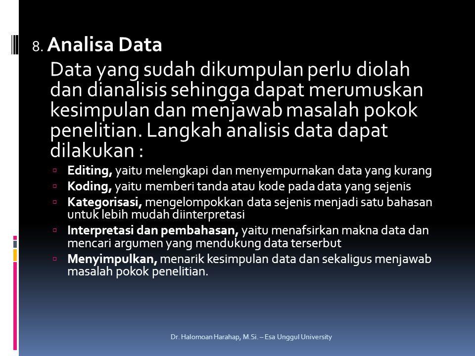 8. Analisa Data Data yang sudah dikumpulan perlu diolah dan dianalisis sehingga dapat merumuskan kesimpulan dan menjawab masalah pokok penelitian. Lan
